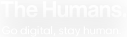 The Humans - Go Digital, Stay Human.